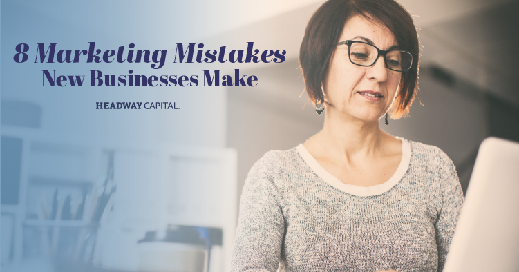 8 Marketing Mistakes New Businesses Make