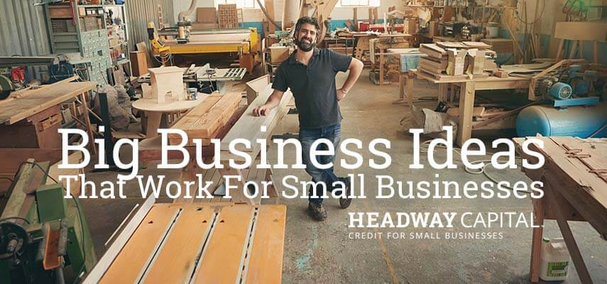 Big Business Ideas That Work for Small Businesses