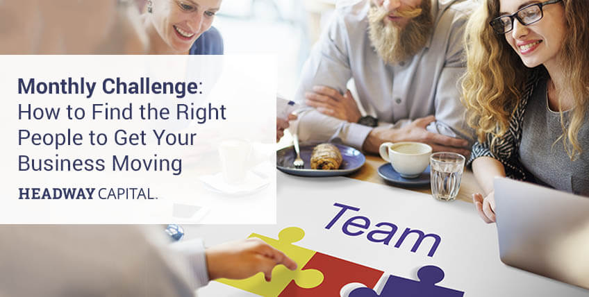 Monthly Challenge: Find the Right People to Get Your Business Moving