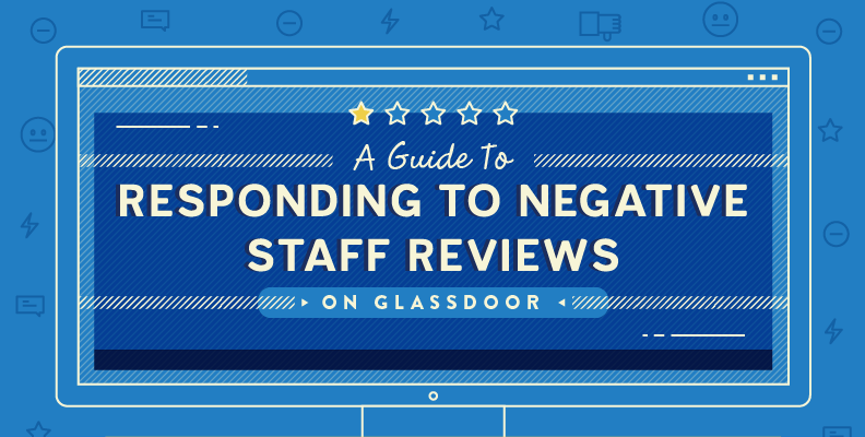 A Guide To Responding To Negative Staff Reviews On Glassdoor