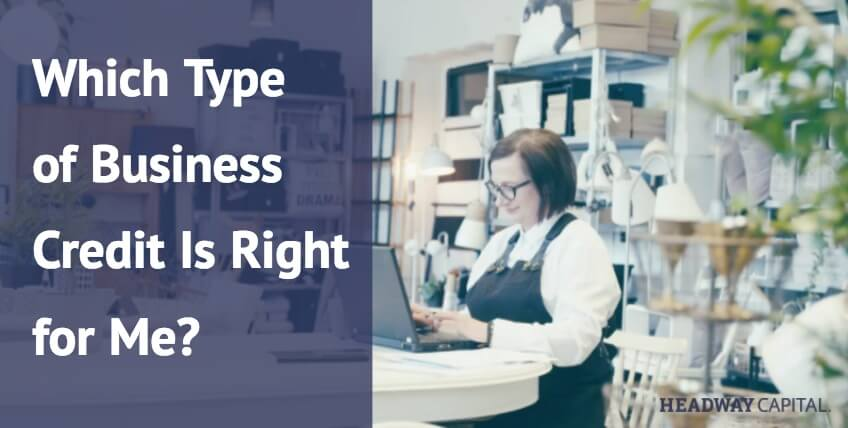 What Type of Business Credit Is Right for Me?