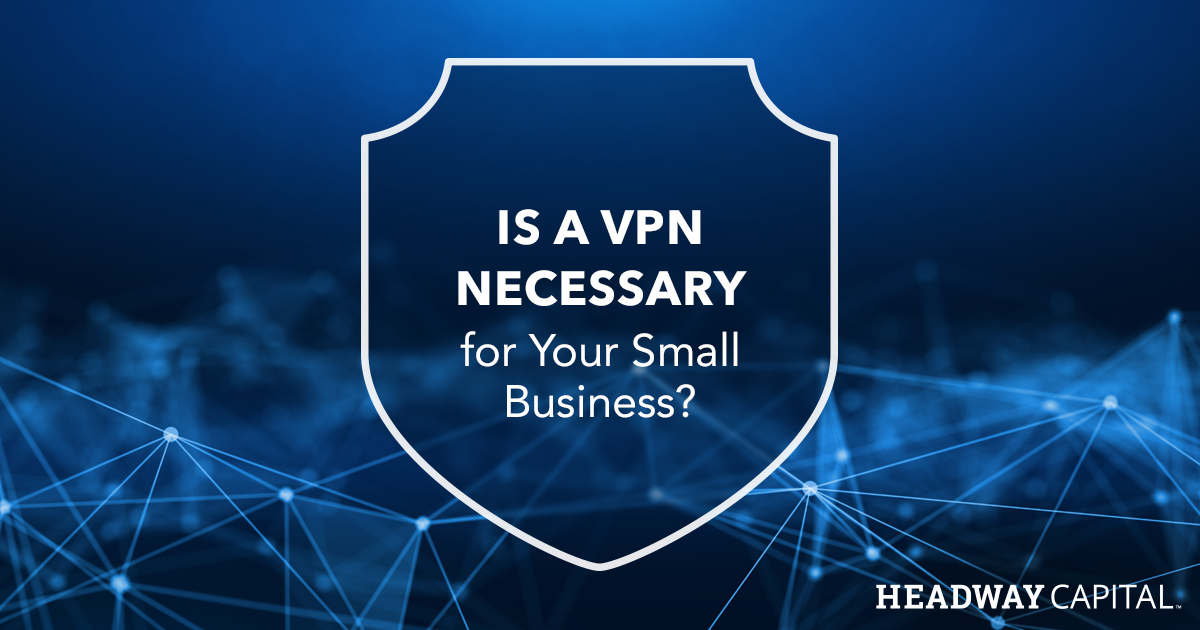 What is a VPN and Does Your Business Need One