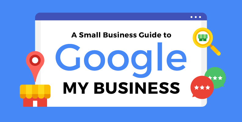 A Small Business Guide to Google My Business