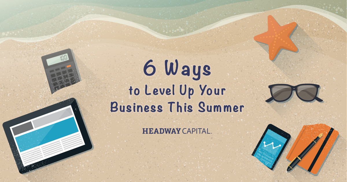 6 Ways to Use the Summer Slowdown to Grow Your Business