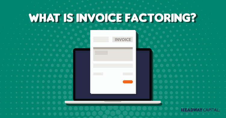 Why Invoice Factoring is a Smart Solution for Your Business